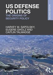 US Defense Politics: The origins of security policy, Edition 2