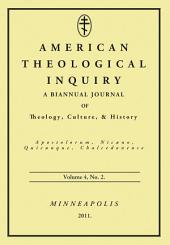 American Theological Inquiry, Volume Four, Issue Two: A Biannual Journal of Theology, Culture, and History