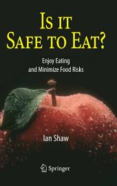 Is it Safe to Eat?: Enjoy Eating and Minimize Food Risks