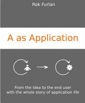A as Application: From the idea to the end user with the whole story of application life