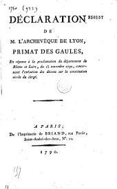 Déclaration de M. l'archevêque de Lyon, primat des Gaules, en réponse à la proclamation du département de Rhône et Loire, du 15 novembre 1790, concernant l'exécution des décrets sur la Constitution civile du clergé