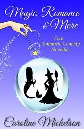 Magic, Romance & More: A Collection of Three Paranormal Romantic Comedy Novellas