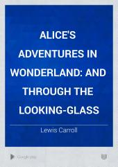 Alice's Adventures in Wonderland: And Through the Looking-Glass