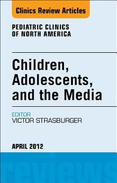 Children, Adolescents, and the Media, An Issue of Pediatric Clinics - E-Book
