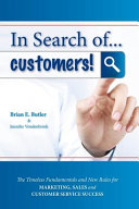 In Search Of   Customers  Timeless Fundamentals and the New Rules for Marketing  Sales and Customer Service Success PDF
