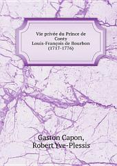 Vie priv?e du prince de Conty Louis-Fran?ois de Bourbon (1717-1776)