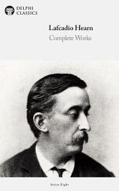 Delphi Complete Works of Lafcadio Hearn (Illustrated)