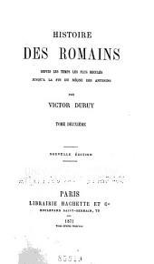 Histoire des Romains depuis les temps les plus reculés jusqu'à la fin du règne des Antonins: Volume2
