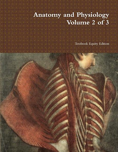 Anatomy and Physiology Volume 2 of 3