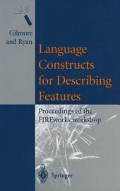 Language Constructs for Describing Features: Proceedings of the FIREworks workshop