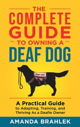 The Complete Guide to Owning a Deaf Dog