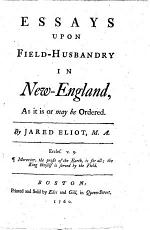 Essays upon Field-Husbandry in New-England, as it is or may be ordered