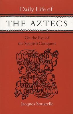 Daily Life of the Aztecs  on the Eve of the Spanish Conquest PDF