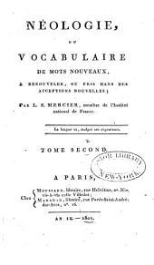 Néologie: ou Vocabulaire de mots nouveaux, à renouveler, ou pris dans des acceptions nouelles, Volume2