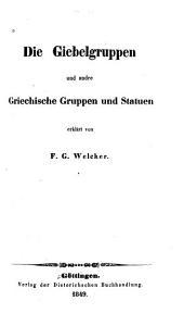 Alte Denkmäler erklärt von F. G. Welcker ...: Th. Die Giebelgruppen und andere griechische Gruppen und Statuen