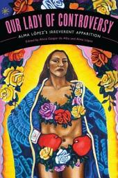 """Our Lady of Controversy: Alma López's """"Irreverent Apparition"""""""