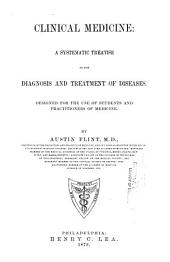Clinical Medicine: a Systematic Treatise on the Diagnosis and Treatment of Diseases: Designed for the Use of Students and Practitioners of Medicine