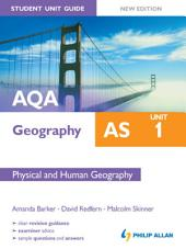 AQA AS Geography Student Unit Guide: Unit 1 New Edition: Physical and Human Geography