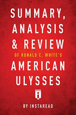 Summary  Analysis   Review of Ronald C  White   s American Ulysses by Instaread