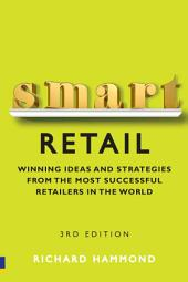 Smart Retail: Practical Winning Ideas and Strategies from the Most Successful Retailers in the World, Edition 3