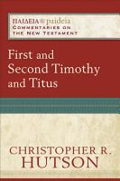 First and Second Timothy and Titus  Paideia  Commentaries on the New Testament  PDF