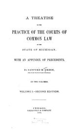 A Treatise on the Practice of the Courts of Common Law of the S Tate of Michigan: Volume 1