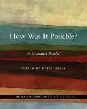 How Was It Possible?: A Holocaust Reader