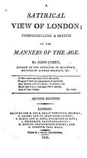 A Satirical View of London: Comprehending a Sketch of the Manners of the Age