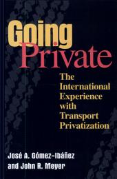 Going Private: The International Experience with Transport Privatization