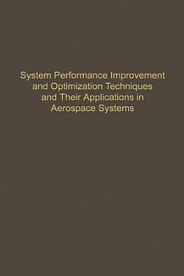 Control and Dynamic Systems V54  System Performance Improvement and Optimization Techniques and Their Applications in Aerospace Systems PDF