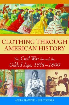 Clothing through American History  The Civil War through the Gilded Age  1861   1899