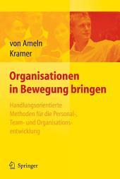 Organisationen in Bewegung bringen - Handlungsorientierte Methoden für die Personal-, Team- und Organisationsentwicklung