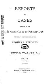 Reports of Cases Decided by the Supreme Court of Pennsylvania: Which Have Been Omitted from the Regular Reports, Volume 3