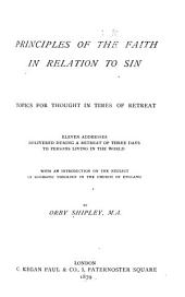Principles of the Faith in Relation to Sin: Topics for Thought in Times of Retreat, Eleven Addresses Delivered During a Retreat of Three Days to Persons Living in the World : with an Introduction on the Neglect of Dogmatic Theology in the Church of England