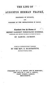 The Life of A. H. Franké. Translated ... by S. Jackson. With an Introductory Preface by the Rev. E. Bickersteth