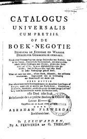 Catalogus universalis cum pretiis, of: de Boek-negotie benevens de kennisse van waarde derzelver gemakkelyk gemaakt zynde eene verzameling van eenige duizenden van boeken, zoo in het Latyn, Fransch als Nederduitsch, uit een considerabele party catalogi met pryzen, zedert den jaare 1709 tot 1771; in eene alphabetische order geschikt, met de pryzen hoe veel elk boek in ieder verkopinge gekost heeft; waar uit men kan zien, of een boek dikmaals, dan zeldzaam, voorkomt, beginnende van de uitvinding der druk-konst tot deeze tyd: Volume 10