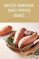 Master Homemade Sweet Potato Dishes