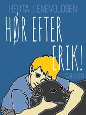 Hør efter - ERIK!: Bind 1