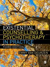 Existential Counselling & Psychotherapy in Practice: Edition 3