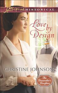 Love by Design  Mills   Boon Love Inspired Historical   The Dressmaker s Daughters  Book 3  PDF