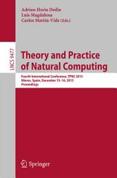 Theory and Practice of Natural Computing: Fourth International Conference, TPNC 2015, Mieres, Spain, December 15-16, 2015. Proceedings