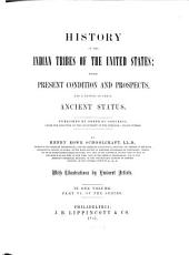 Historical and Statistical Information, Respecting the History, Condition and Prospects of the Indian Tribes of the United States: Coll. and Prepared Under the Direction of the Bureau of Indian Affairs Per Act of Congress of March 3rd 1847. History of the Indian tribes of the United States, their present condition and prospects and a sketch of their ancient status : General history of the North American Indians, Volume 6