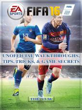Fifa 16 Unofficial Walkthroughs, Tips, Tricks, & Game Strategies