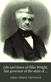 Life and Times of Silas Wright: Late Governor of the State of New York