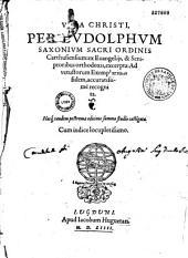 Vita Iesu Christi redemptoris nostri ex fecundissimis Euangeliorum sententijs et approbatis ab Ecclesia doctoribus excerpta per Ludolphum de Saxonia
