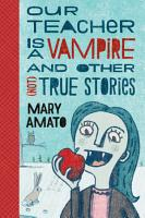 Our Teacher Is a Vampire and Other  Not  True Stories PDF