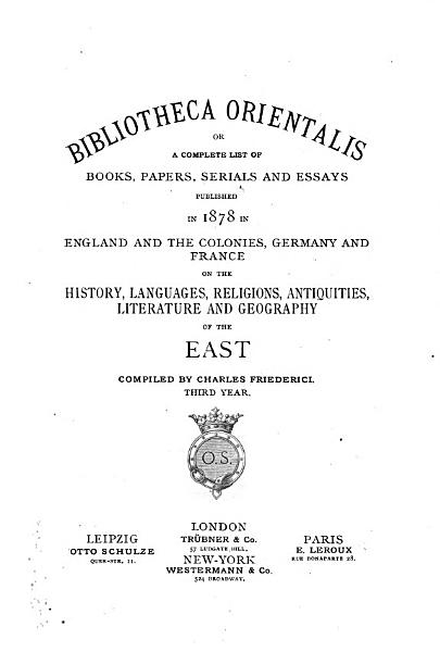 Download Bibliotheca Orientalis  Or  A Complete List of Books  Papers  Serials and Essays Published in     in England and the Colonies  Germany and France on the History  Languages  Religions  Antiquities  Literature and Geography of the East Book