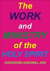 The Work and Ministry of the Holy Spirit: Understanding What the Spirit of God Does