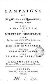 Campaigns of king William and queen Anne, from 1689 to 1712. Also, a new system of military discipline for a battalion of foot