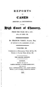 Reports of Cases Argued and Determined in the High Court of Chancery: From the Year 1789 to 1817, 29 to 57 Geo. III, Volume 20